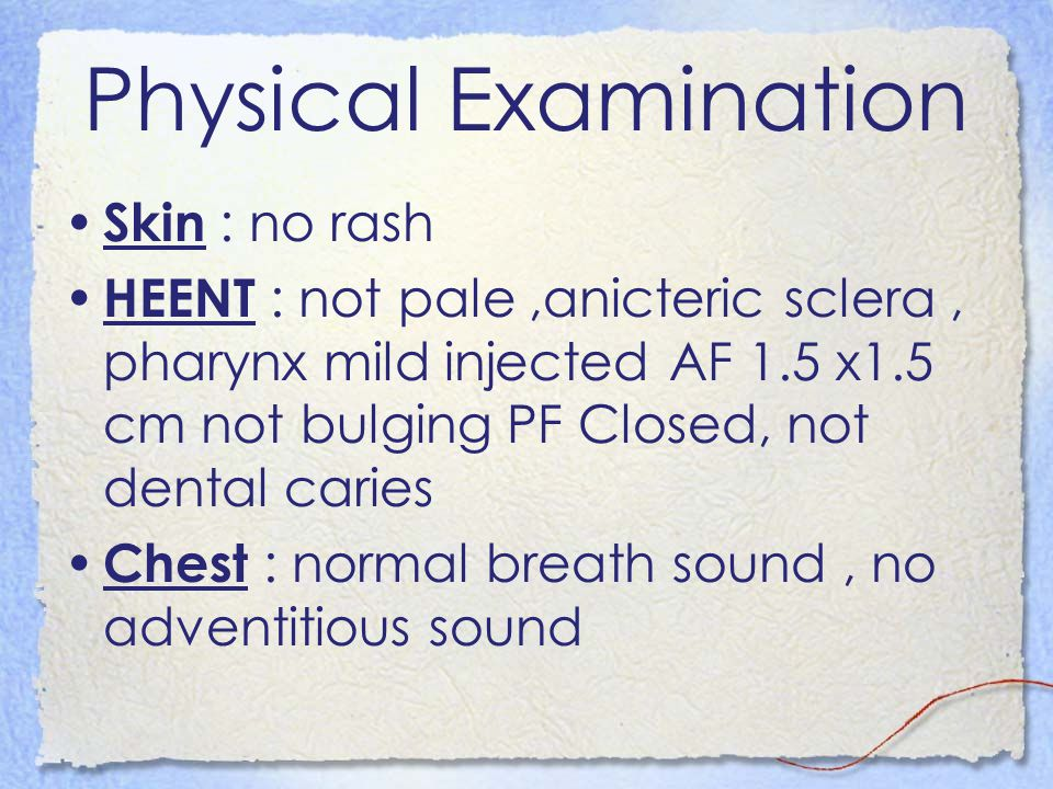 Physical Examination Skin : no rash