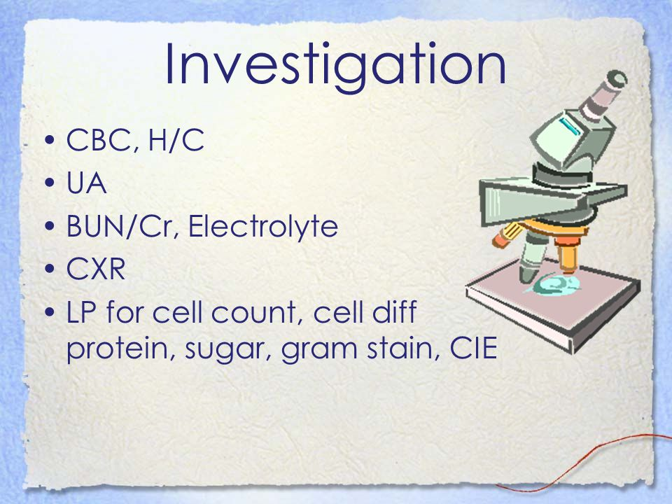 Investigation CBC, H/C UA BUN/Cr, Electrolyte CXR