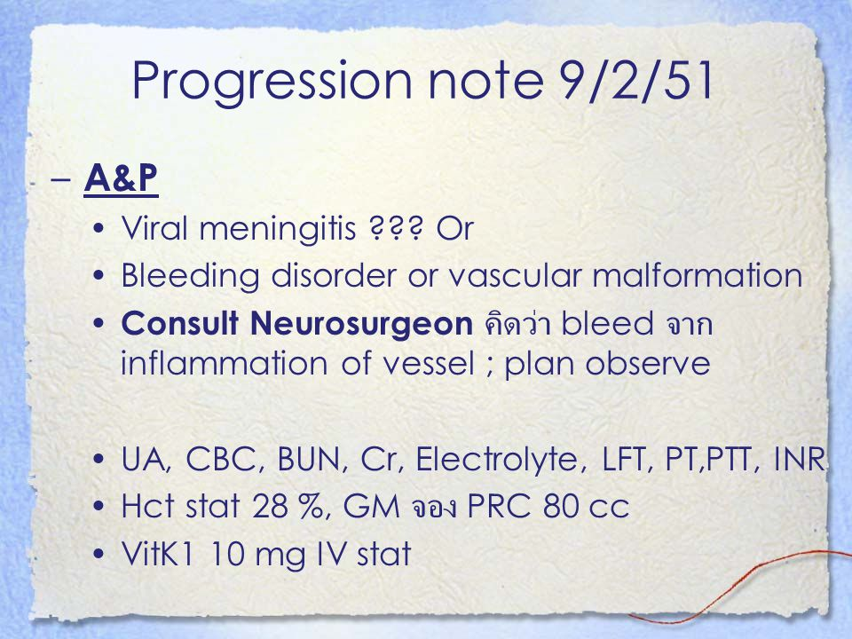 Progression note 9/2/51 A&P Viral meningitis Or