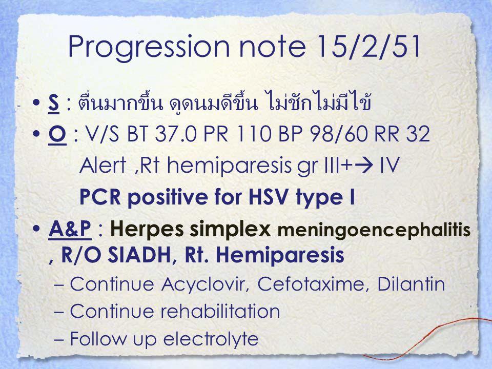 Progression note 15/2/51 S : ตื่นมากขึ้น ดูดนมดีขึ้น ไม่ชักไม่มีไข้