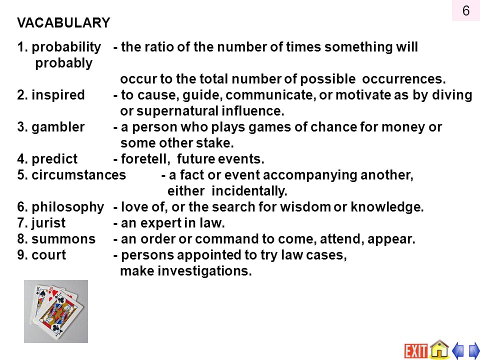 6 VACABULARY. 1. probability - the ratio of the number of times something will probably. occur to the total number of possible occurrences.
