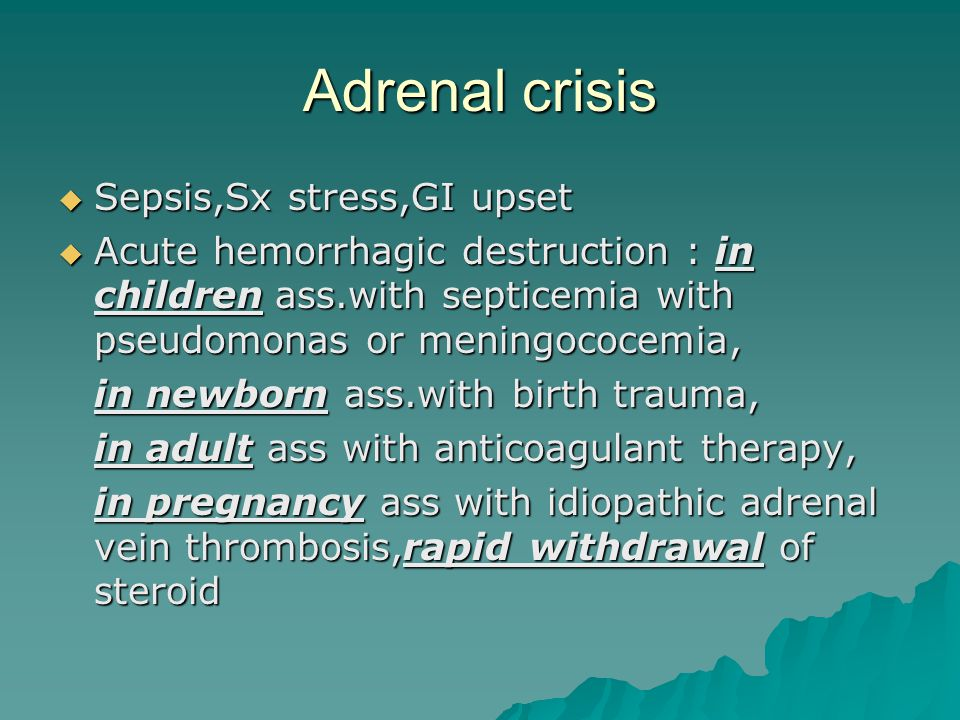 Adrenal crisis Sepsis,Sx stress,GI upset