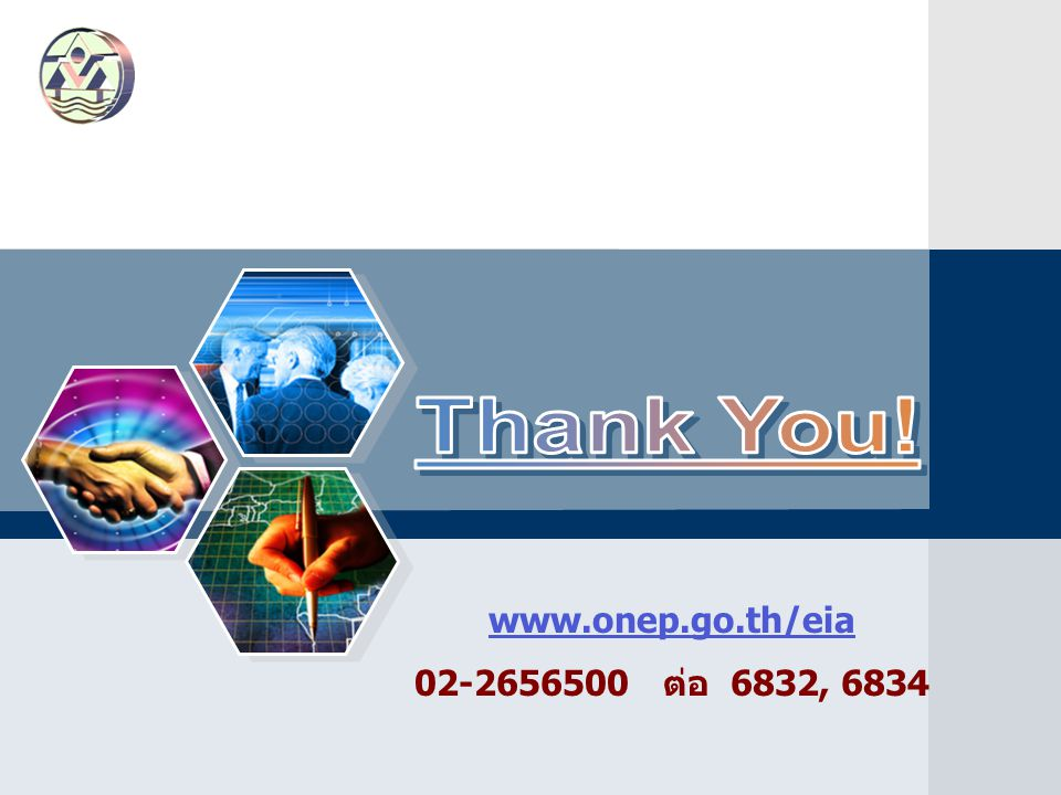 Thank You! www.onep.go.th/eia 02-2656500 ต่อ 6832, 6834
