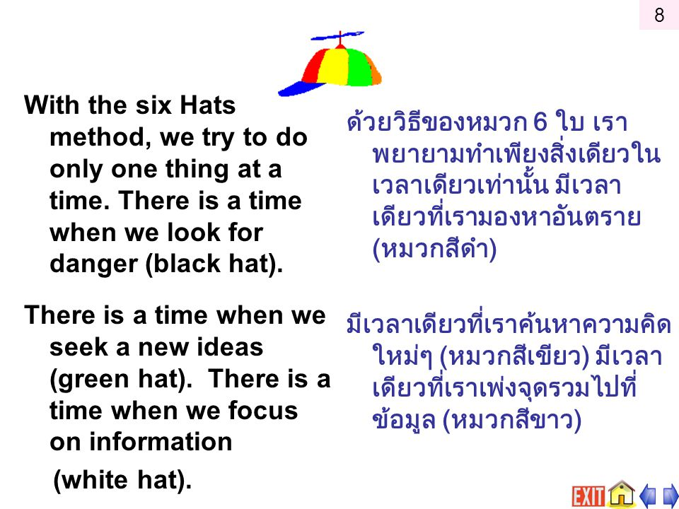 8 With the six Hats method, we try to do only one thing at a time. There is a time when we look for danger (black hat).