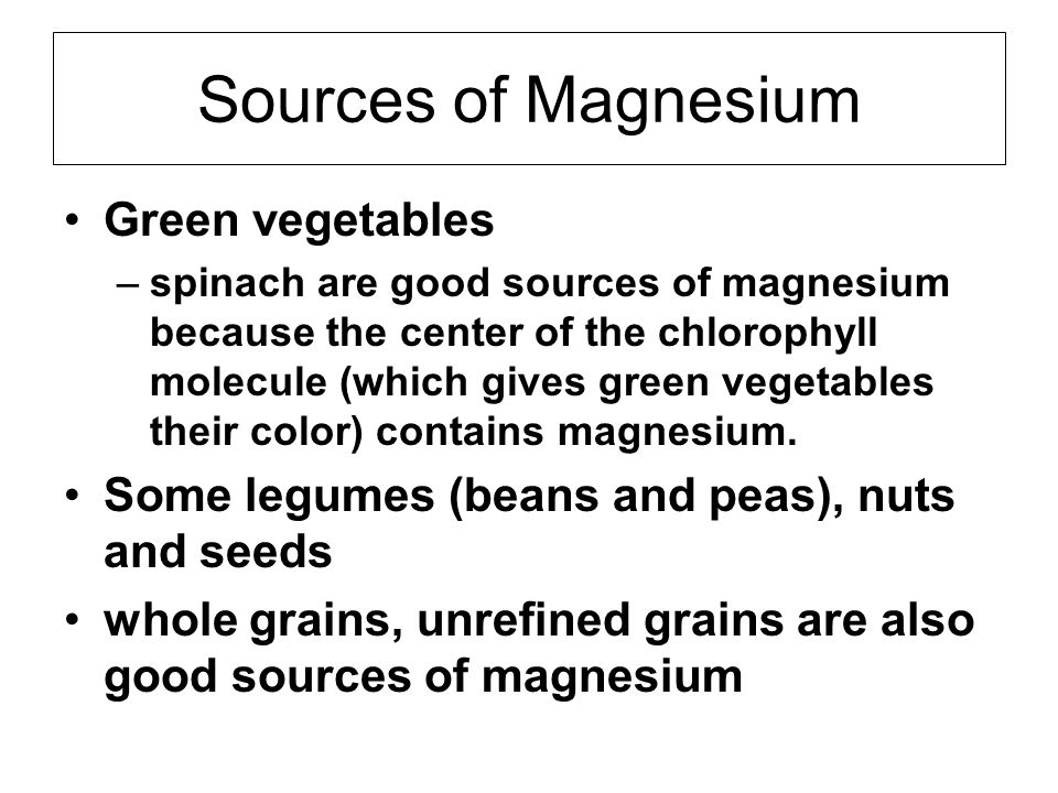 Sources of Magnesium Green vegetables