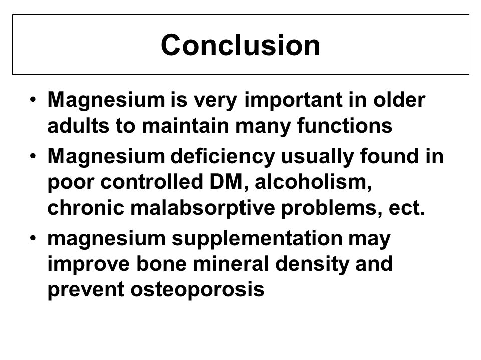 Conclusion Magnesium is very important in older adults to maintain many functions.