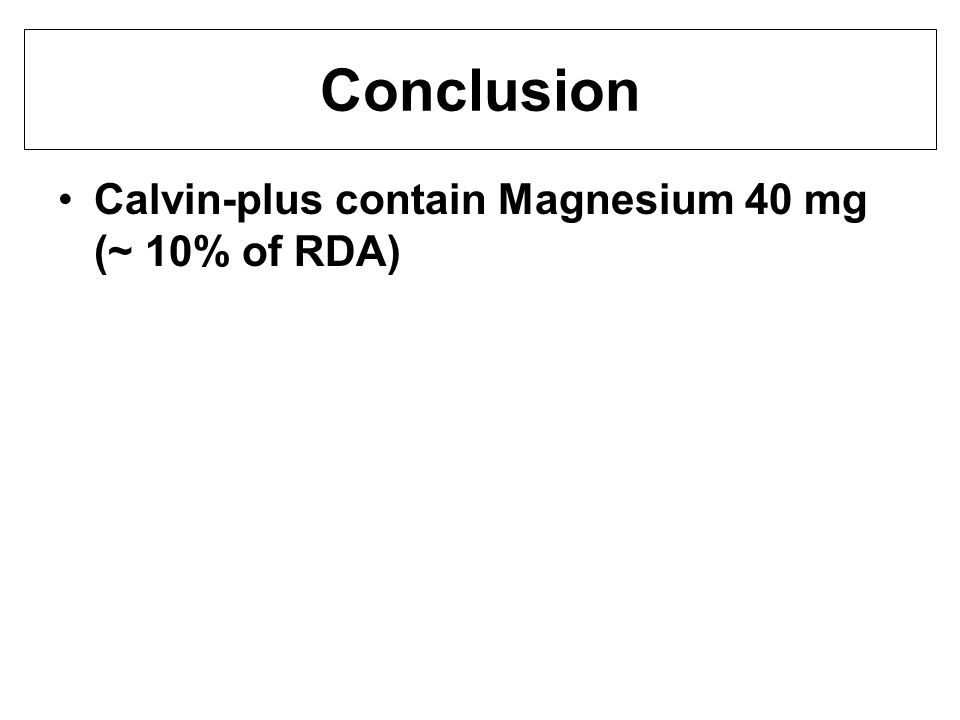 Conclusion Calvin-plus contain Magnesium 40 mg (~ 10% of RDA)