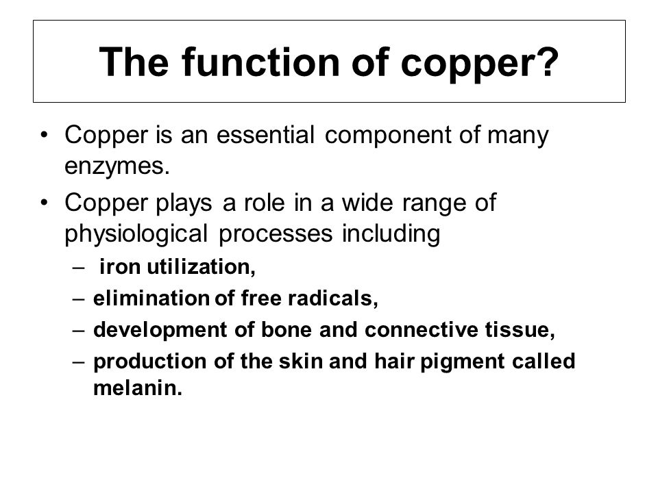 The function of copper Copper is an essential component of many enzymes. Copper plays a role in a wide range of physiological processes including.