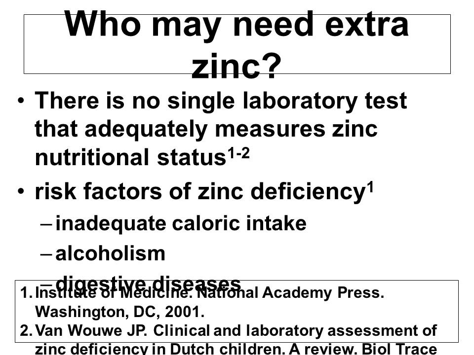 Who may need extra zinc There is no single laboratory test that adequately measures zinc nutritional status1-2.