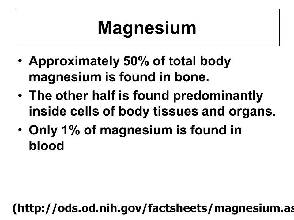 Magnesium Approximately 50% of total body magnesium is found in bone.