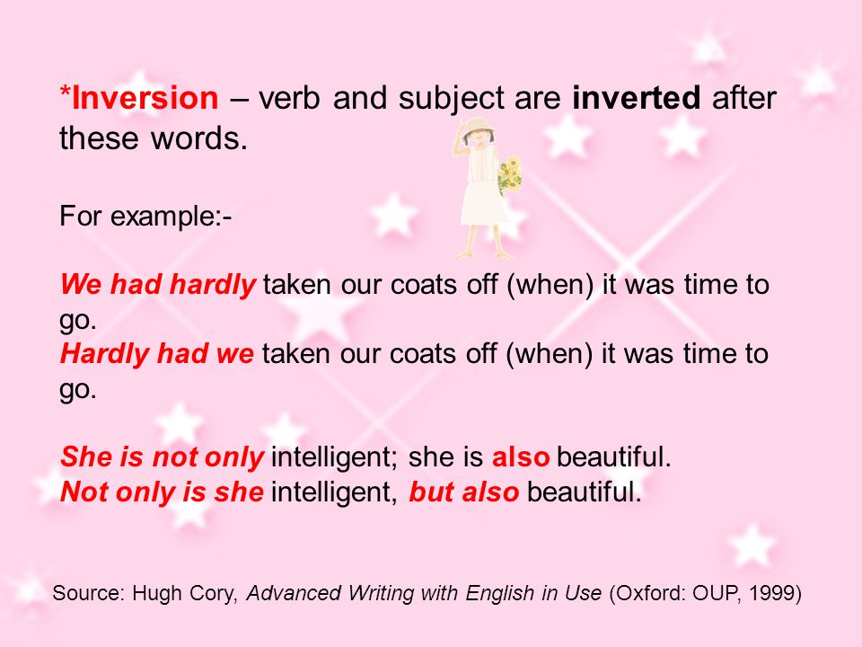 *Inversion – verb and subject are inverted after these words.