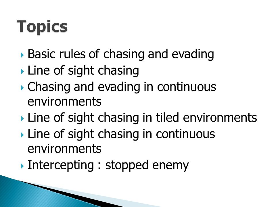 Topics Basic rules of chasing and evading Line of sight chasing