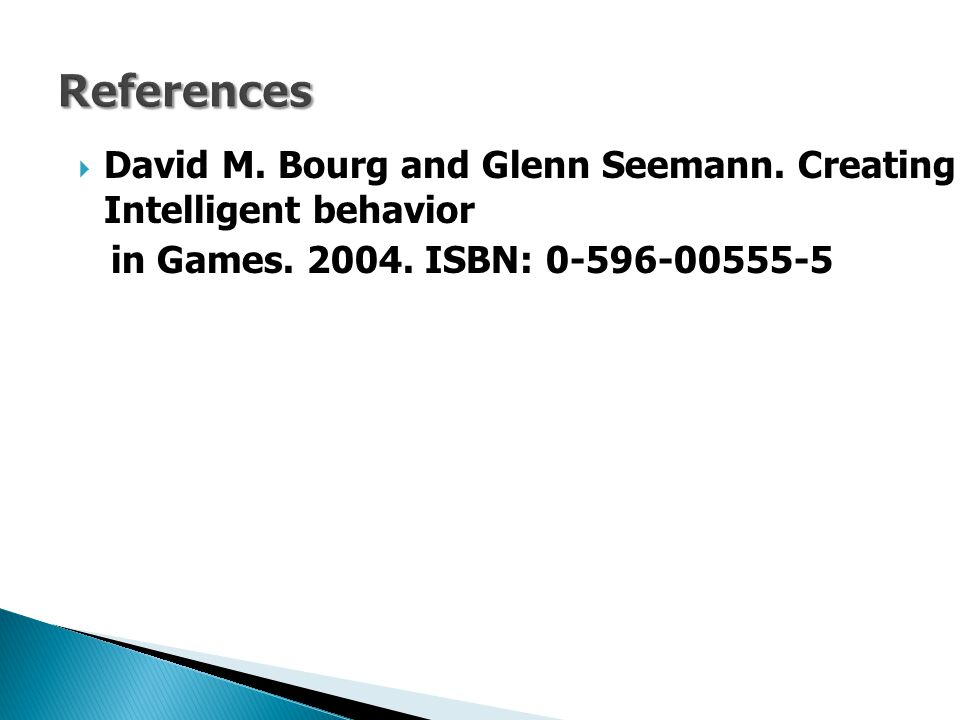 References David M. Bourg and Glenn Seemann. Creating Intelligent behavior.