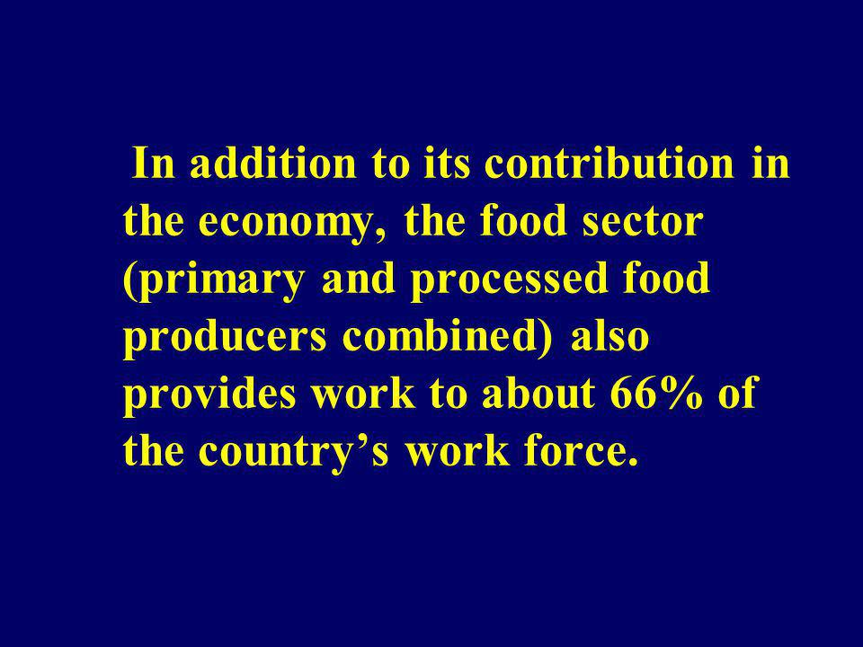 In addition to its contribution in the economy, the food sector (primary and processed food producers combined) also provides work to about 66% of the country's work force.