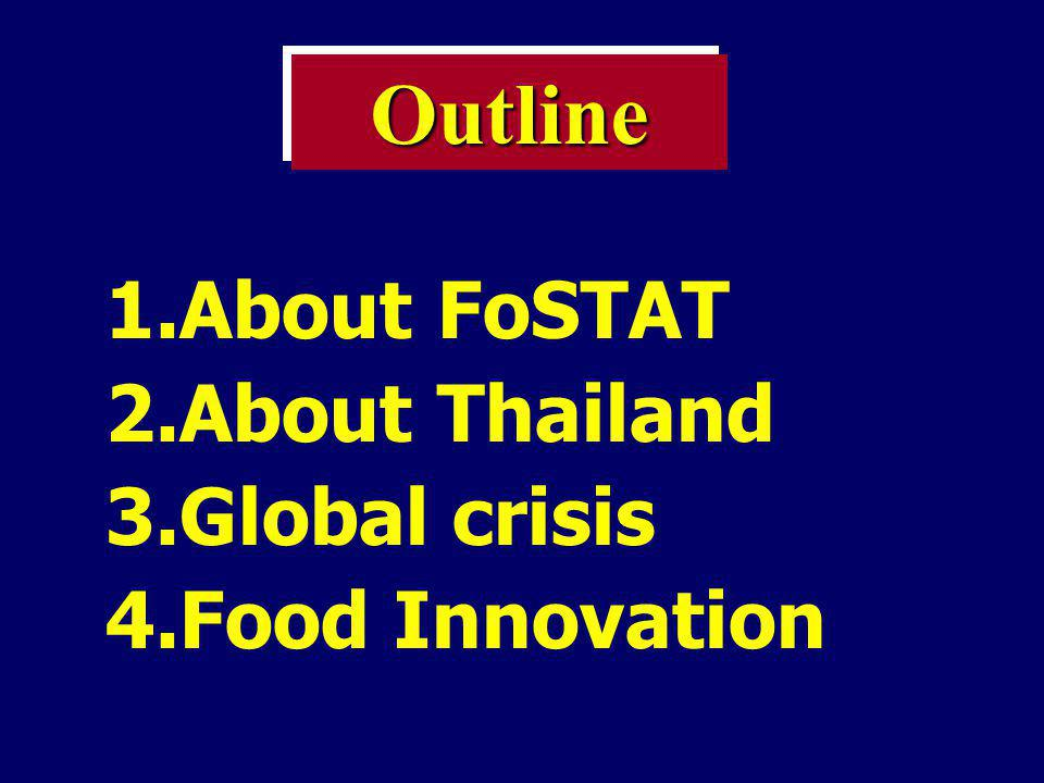 Outline About FoSTAT About Thailand Global crisis Food Innovation
