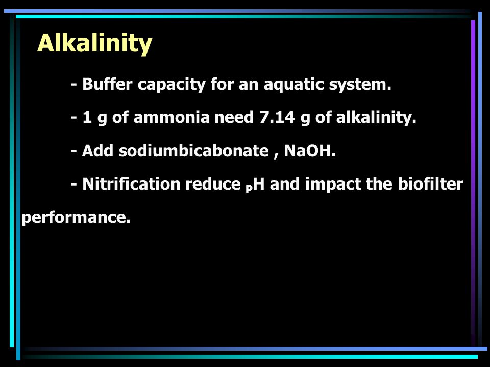 Alkalinity - Buffer capacity for an aquatic system.