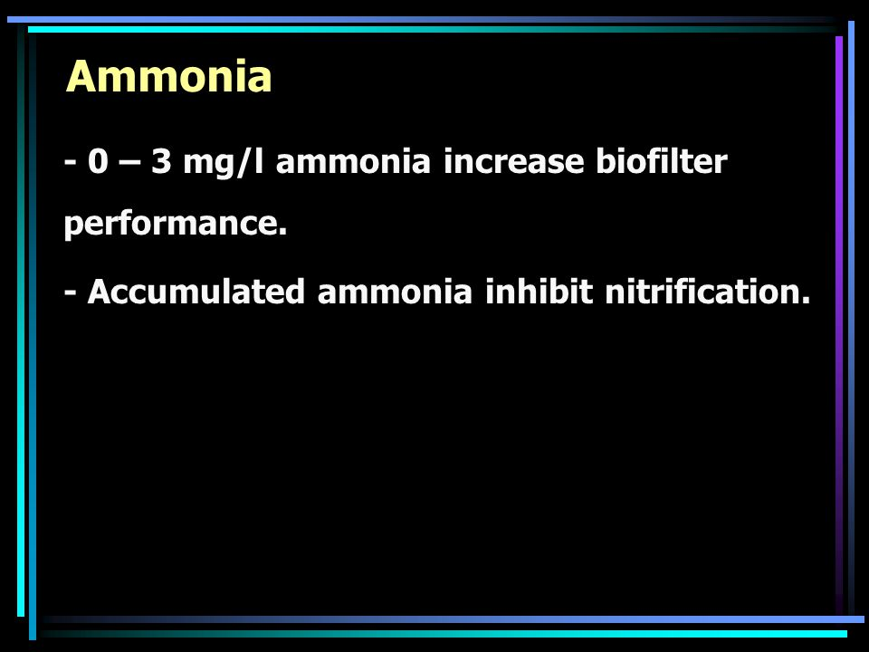 Ammonia - 0 – 3 mg/l ammonia increase biofilter performance.