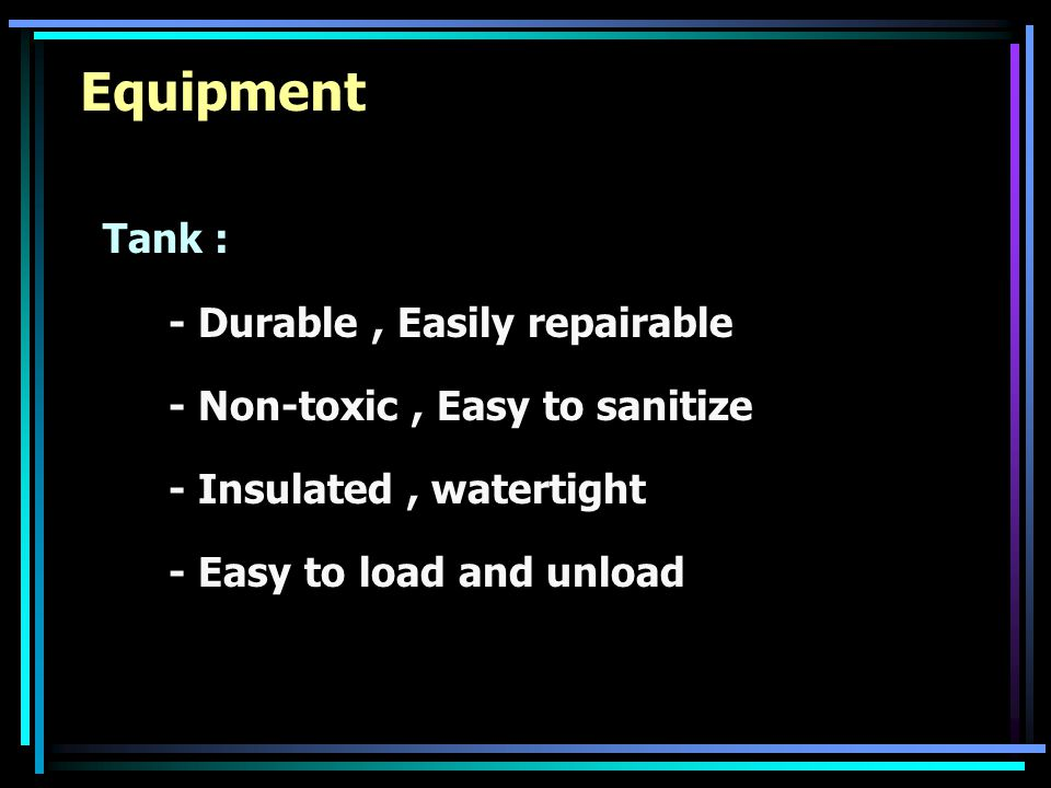 Equipment Tank : - Durable , Easily repairable