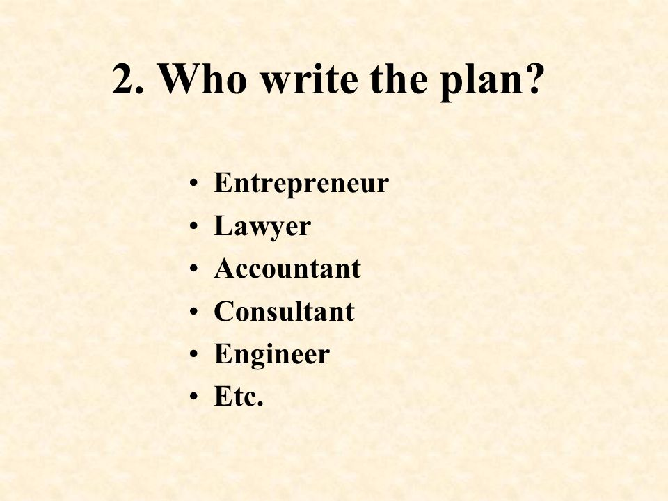 2. Who write the plan Entrepreneur Lawyer Accountant Consultant