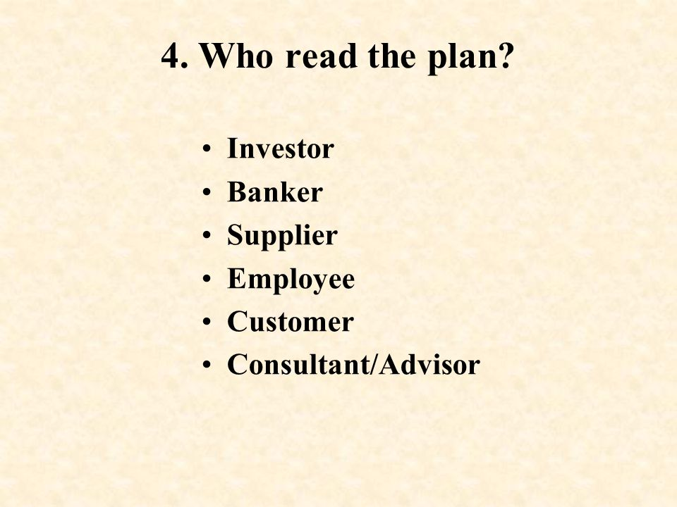 4. Who read the plan Investor Banker Supplier Employee Customer
