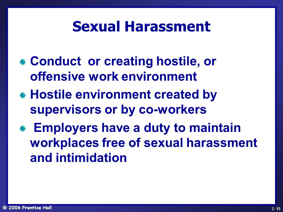 Sexual Harassment Conduct or creating hostile, or offensive work environment. Hostile environment created by supervisors or by co-workers.