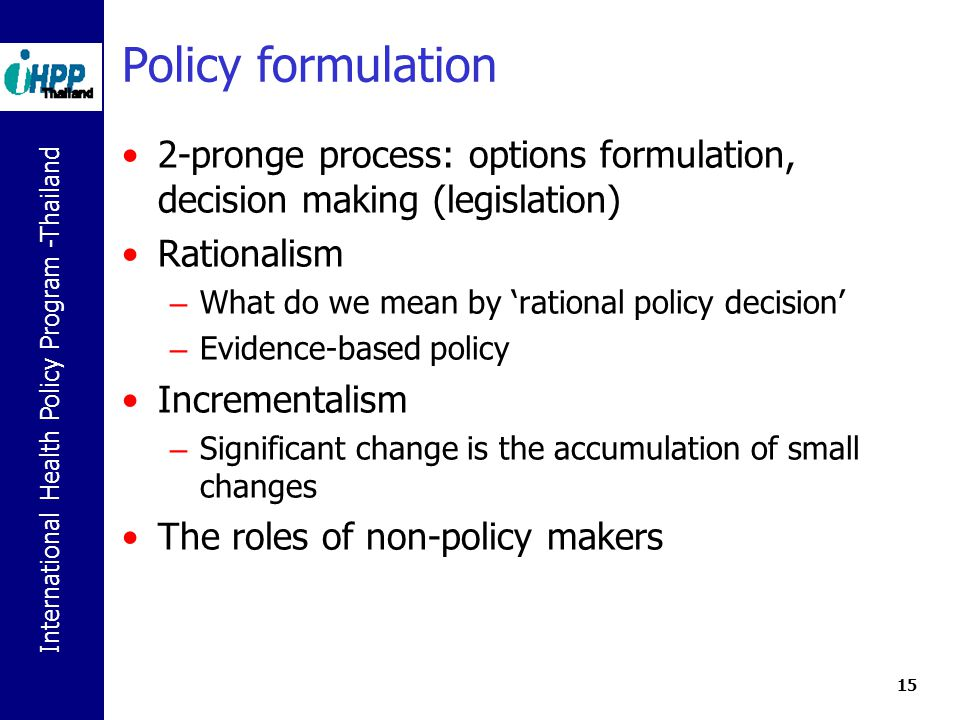 Policy formulation 2-pronge process: options formulation, decision making (legislation) Rationalism.