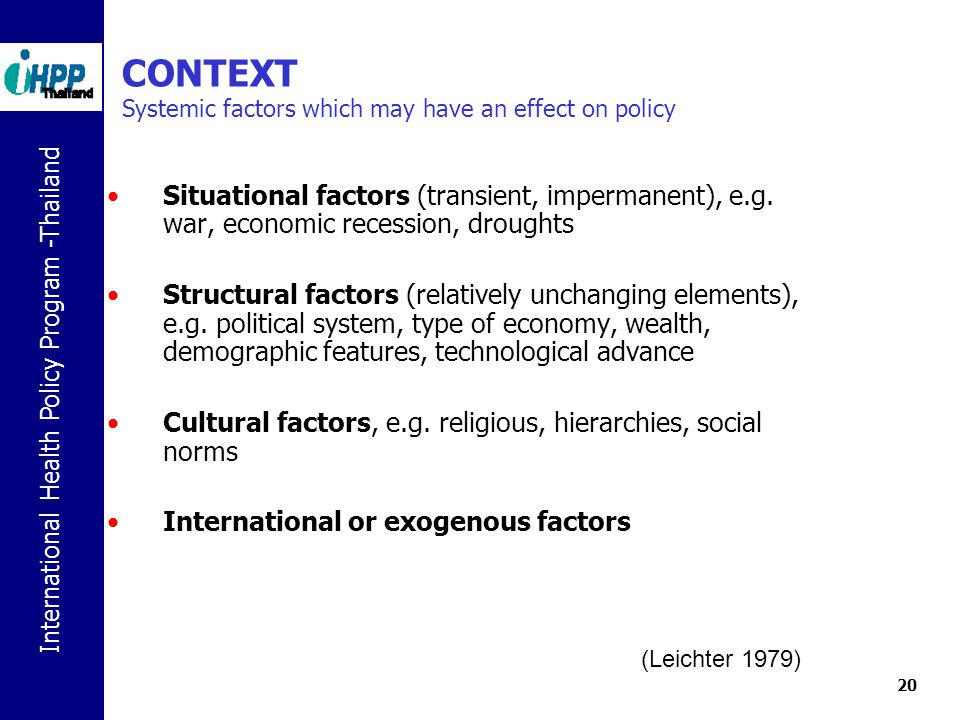 CONTEXT Systemic factors which may have an effect on policy