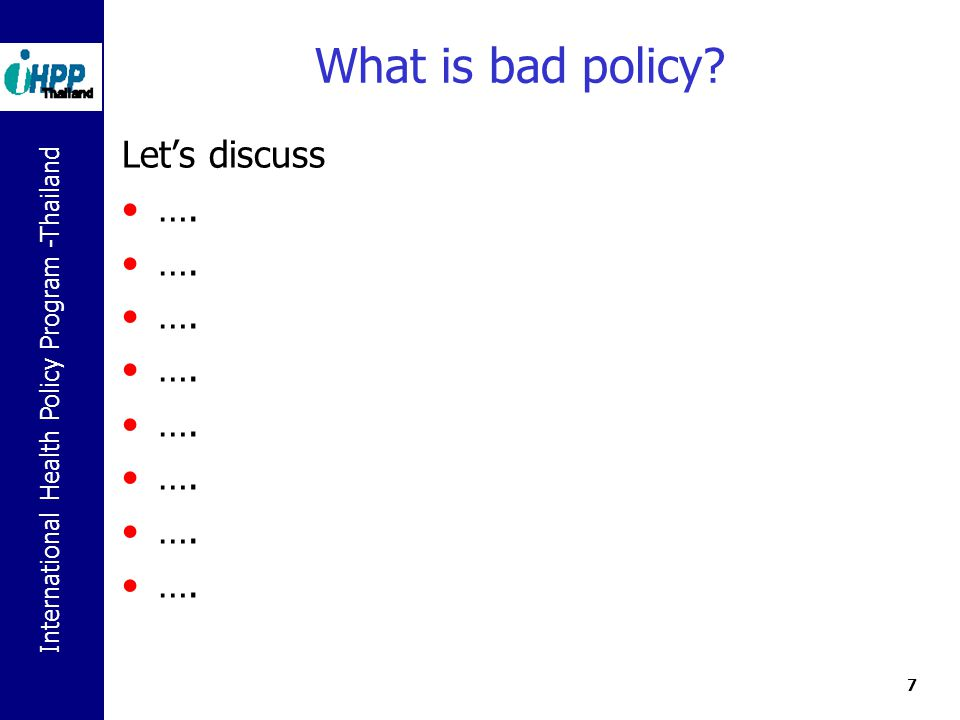 What is bad policy Let's discuss ….