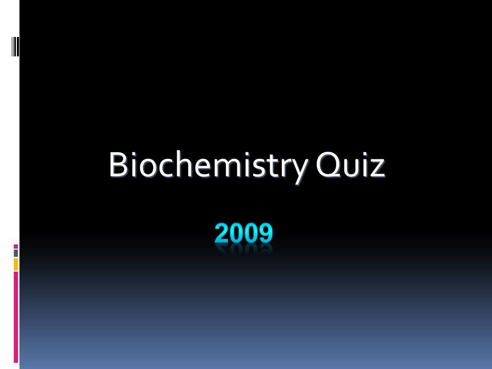 Biochemistry Quiz 2009