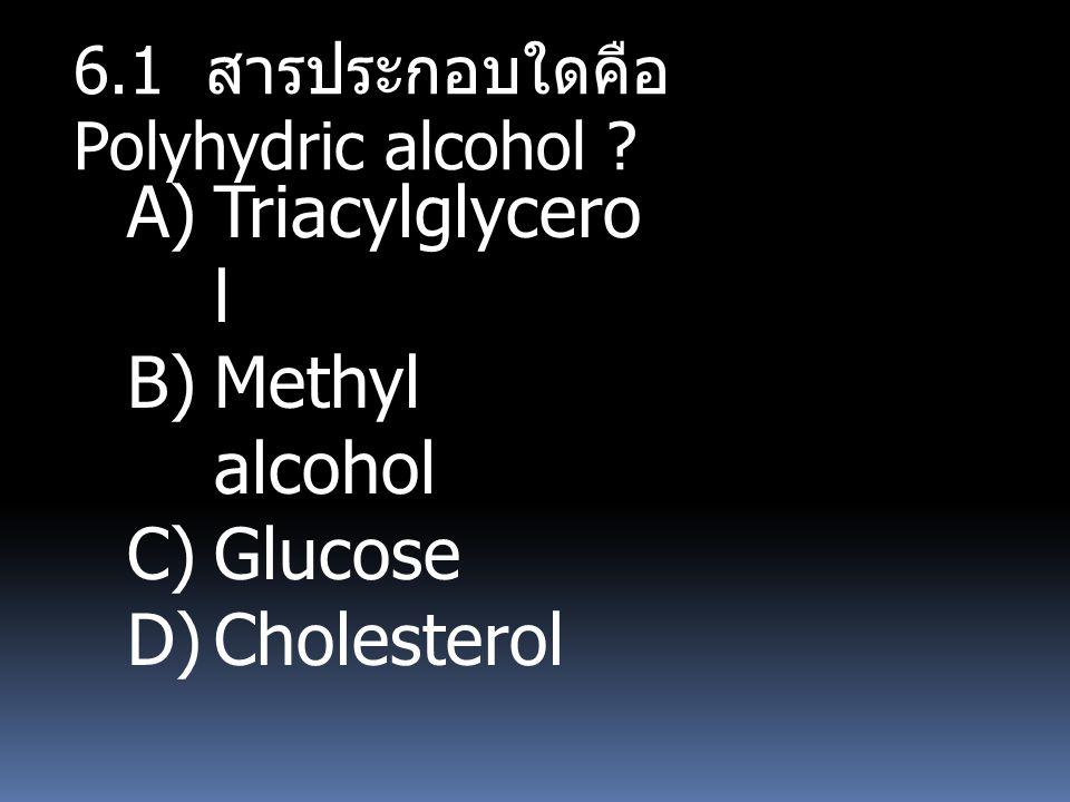 Triacylglycerol Methyl alcohol Glucose Cholesterol