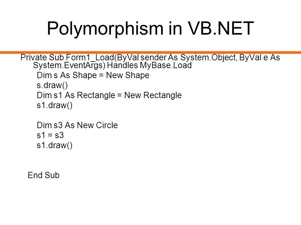 Polymorphism in VB.NET Private Sub Form1_Load(ByVal sender As System.Object, ByVal e As System.EventArgs) Handles MyBase.Load.