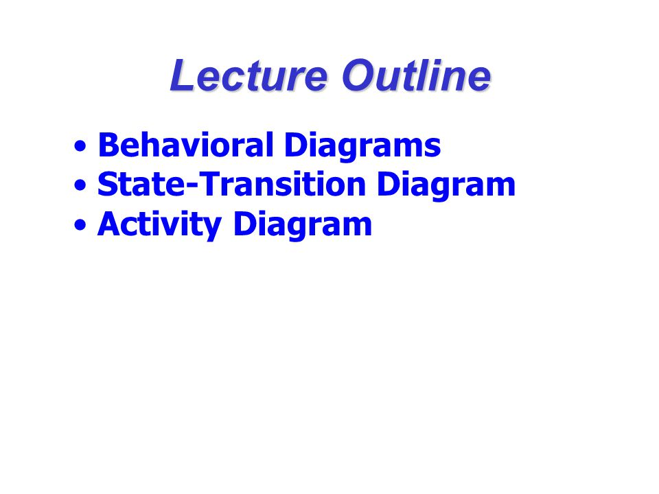 Lecture Outline Behavioral Diagrams State-Transition Diagram