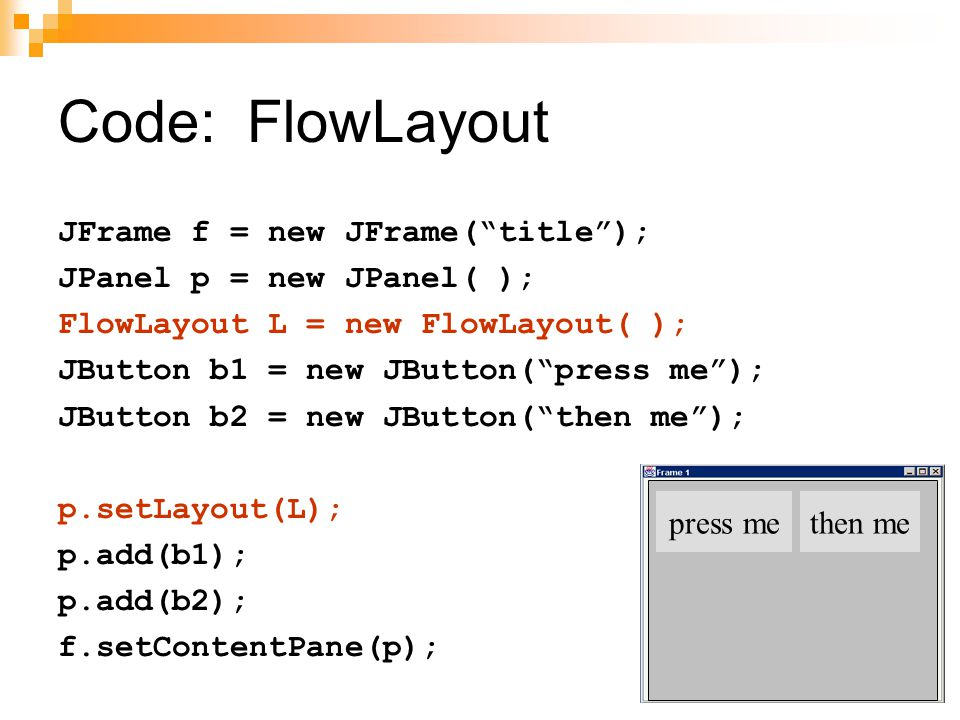 Code: FlowLayout JFrame f = new JFrame( title );