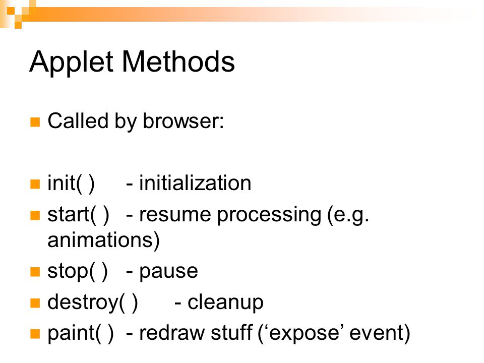 Applet Methods Called by browser: init( ) - initialization