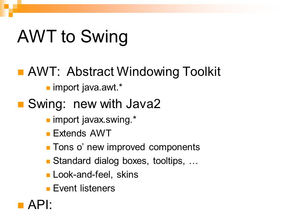 AWT to Swing AWT: Abstract Windowing Toolkit Swing: new with Java2