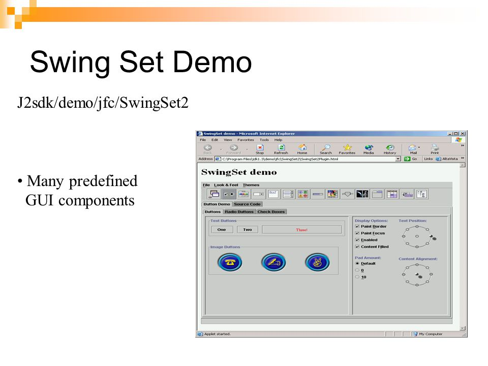 Swing Set Demo J2sdk/demo/jfc/SwingSet2 Many predefined GUI components
