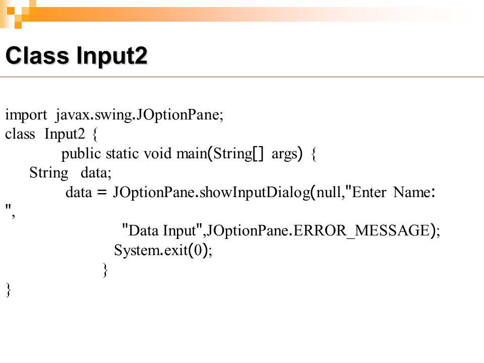 Class Input2 import javax.swing.JOptionPane; class Input2 {