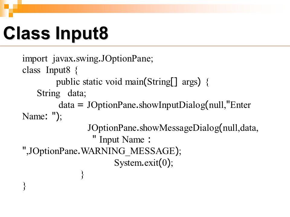 Class Input8 import javax.swing.JOptionPane; class Input8 {