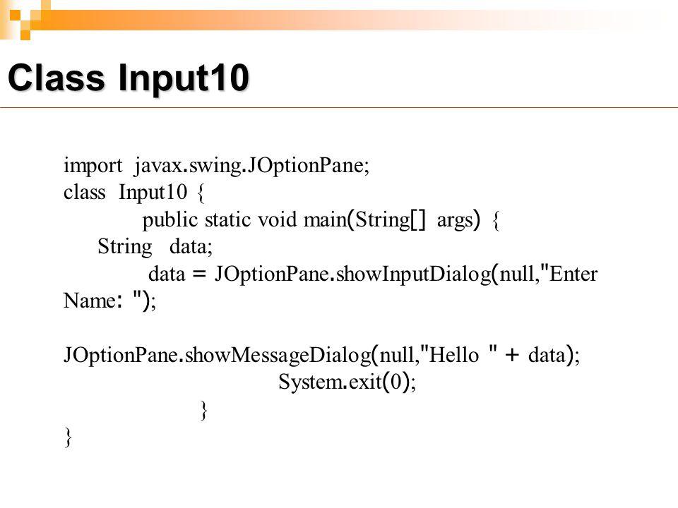 Class Input10 import javax.swing.JOptionPane; class Input10 {