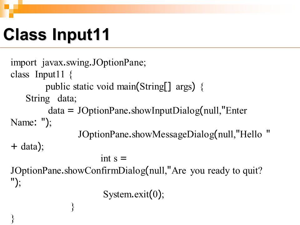 Class Input11 import javax.swing.JOptionPane; class Input11 {
