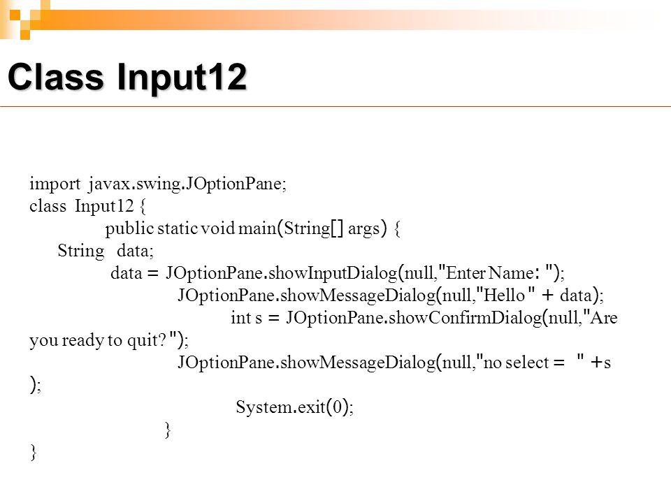 Class Input12 import javax.swing.JOptionPane; class Input12 {