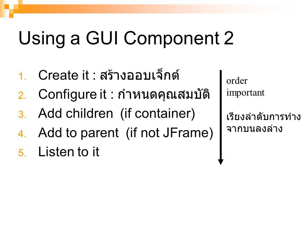 Using a GUI Component 2 Create it : สร้างออบเจ็กต์