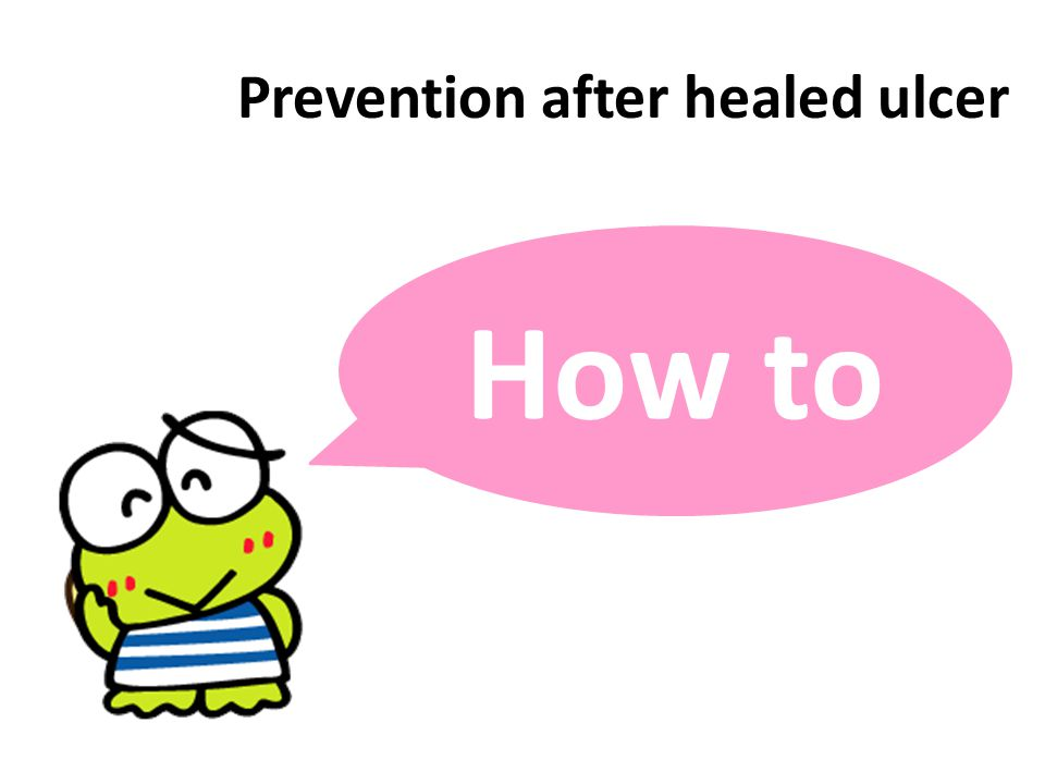 Prevention after healed ulcer