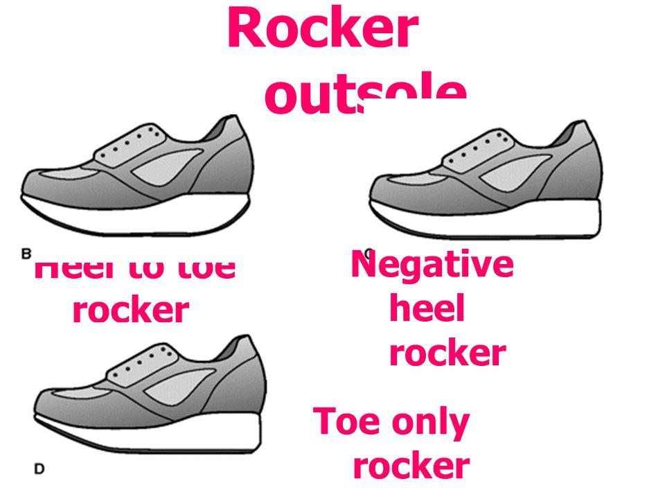 Rocker outsole Heel to toe rocker Negative heel rocker Toe only rocker