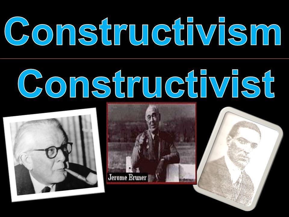 Constructivism Constructivist