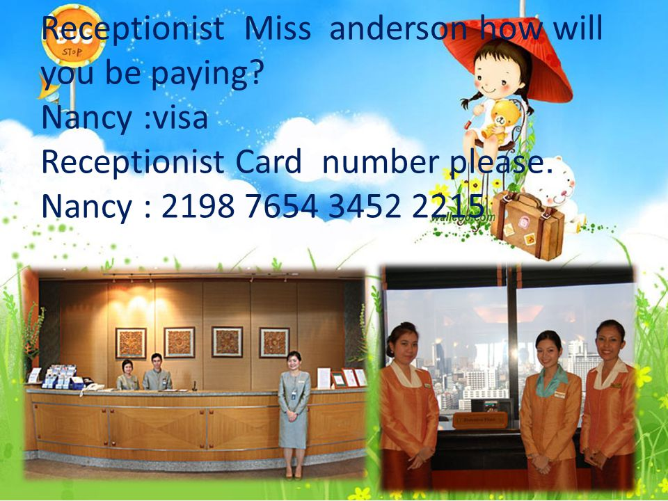 Receptionist Miss anderson how will you be paying