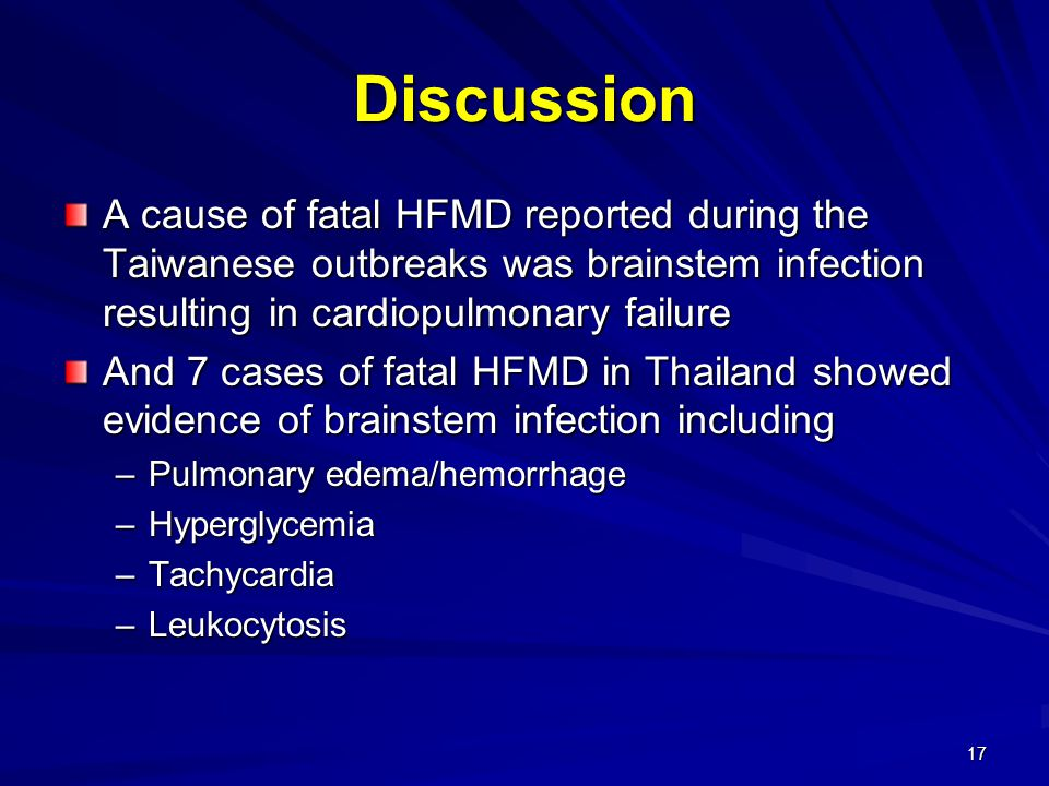 Discussion A cause of fatal HFMD reported during the Taiwanese outbreaks was brainstem infection resulting in cardiopulmonary failure.