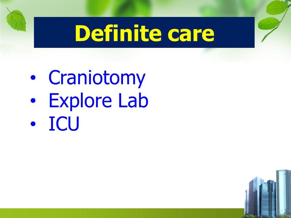Definite care Craniotomy Explore Lab ICU