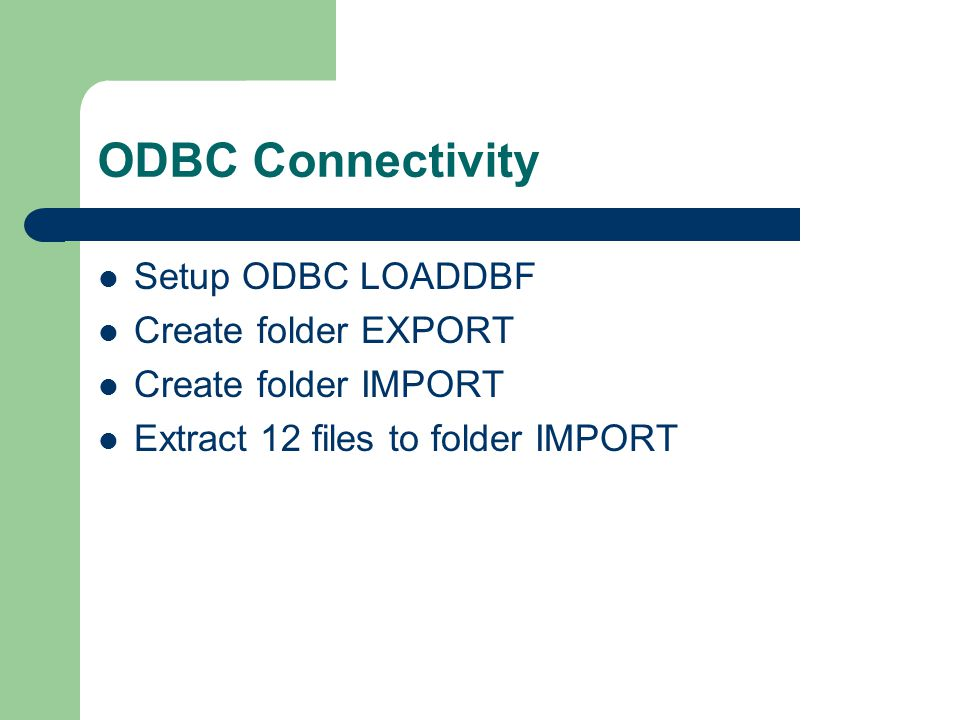 ODBC Connectivity Setup ODBC LOADDBF Create folder EXPORT