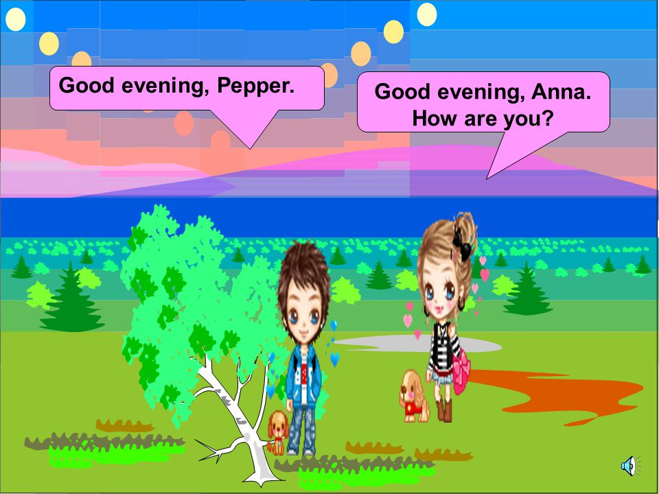 Good evening, Pepper. Good evening, Anna. How are you